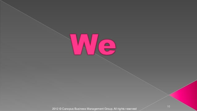 10 2012 © Canopus Business Management Group. All rights reserved