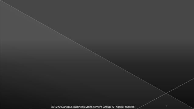 2012 © Canopus Business Management Group. All rights reserved 9