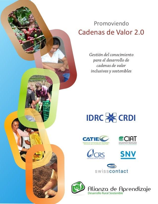 Cadenas de Valor 2.0PromoviendoGestión del conocimientopara el desarrollo decadenas de valorinclusivas y sosteniblesIDRC C...