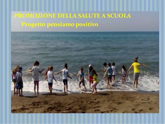 PROMOZIONE DELLA SALUTE A SCUOLA Progetto pensiamo positivo