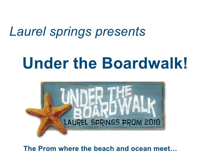 Laurel springs presents Under the Boardwalk! The Prom where the beach and ocean meet…