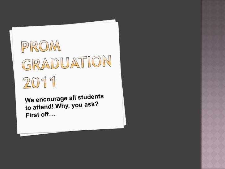 PromGraduation 2011<br />We encourage all students to attend! Why, you ask? First off…<br />