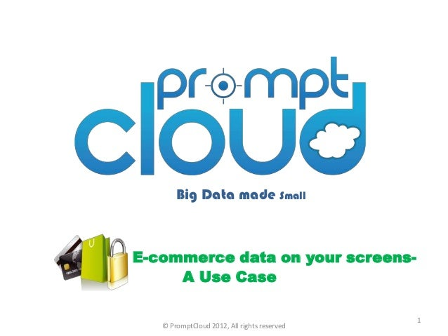 Big Data made SmallE-commerce data on your screens-     A Use Case                                             1   © Promp...