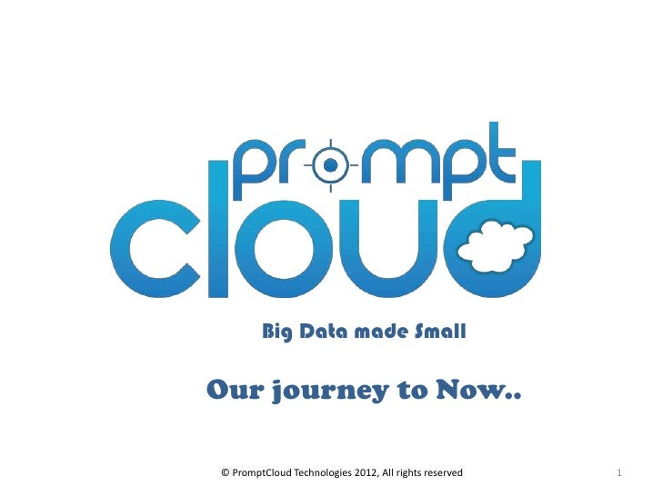 Big Data made SmallOur journey to Now..© PromptCloud Technologies 2012, All rights reserved   1