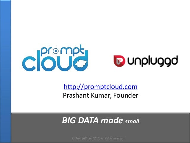 http://promptcloud.comPrashant Kumar, FounderBIG DATA made small  © PromptCloud 2012, All rights reserved