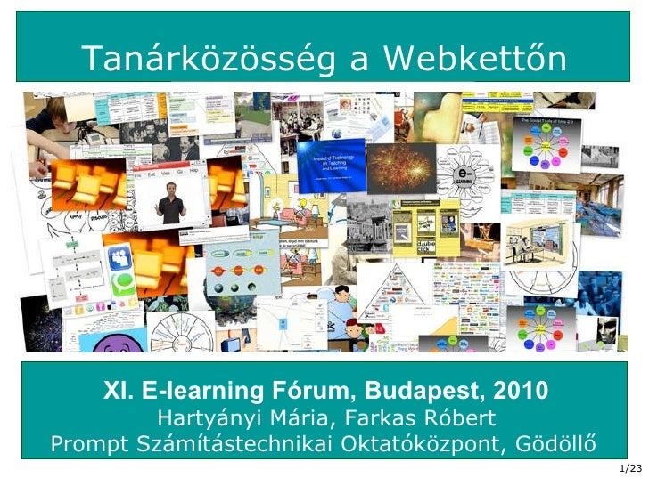 Tanárközösség a Webkettőn XI. E-learning Fórum, Budapest, 2010 Hartyányi Mária, Farkas Róbert Prompt Számítástechnikai Okt...