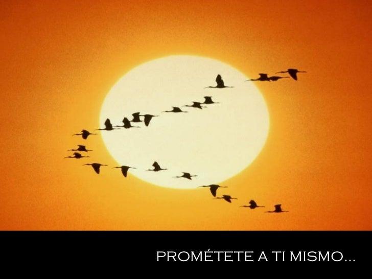 PROMÉTETE A TI MISMO...