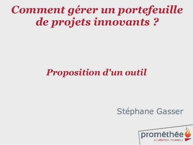 1 Comment gérer un portefeuille de projets innovants ? Proposition d'un outil Stéphane Gasser