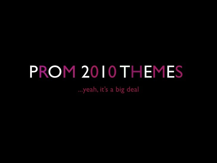 PROM 2010 THEMES      ...yeah, it's a big deal