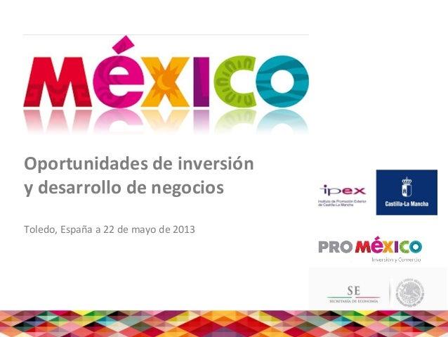 Oportunidades de inversióny desarrollo de negociosToledo, España a 22 de mayo de 20131