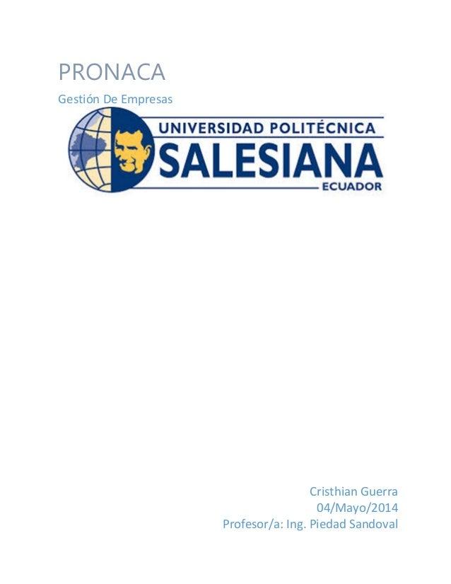Cristhian Guerra 04/Mayo/2014 Profesor/a: Ing. Piedad Sandoval PRONACA Gestión De Empresas