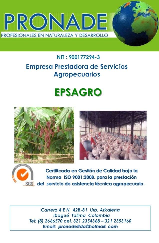 NIT : 900177294-3  Empresa Prestadora de Servicios Agropecuarios  EPSAGRO  Certificada en Gestión de Calidad bajo la Norma...