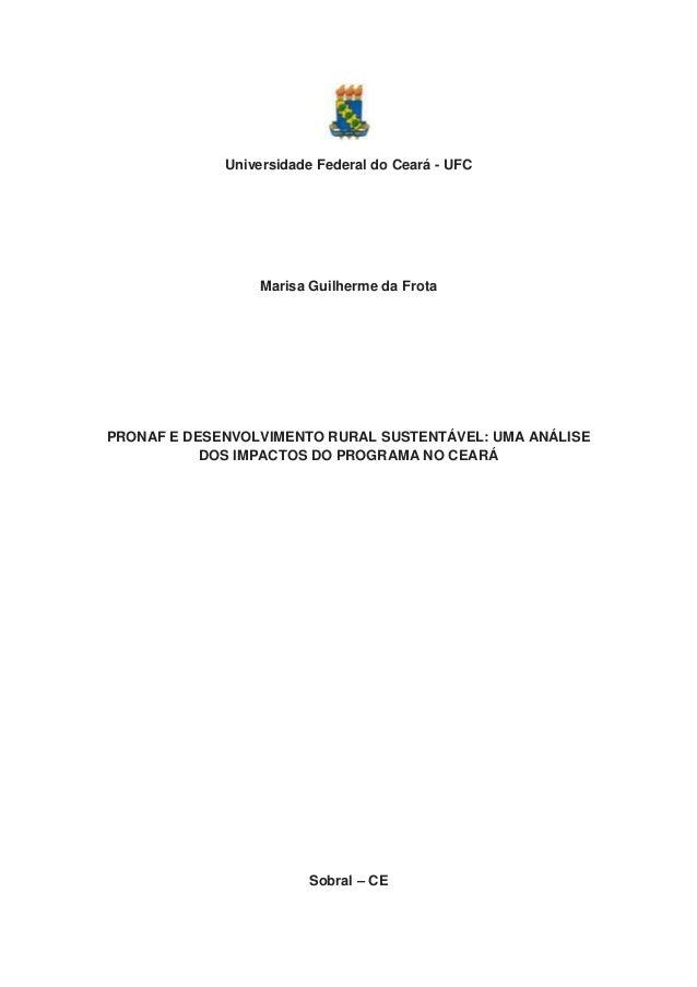 Universidade Federal do Ceará - UFC Marisa Guilherme da Frota PRONAF E DESENVOLVIMENTO RURAL SUSTENTÁVEL: UMA ANÁLISE DOS ...