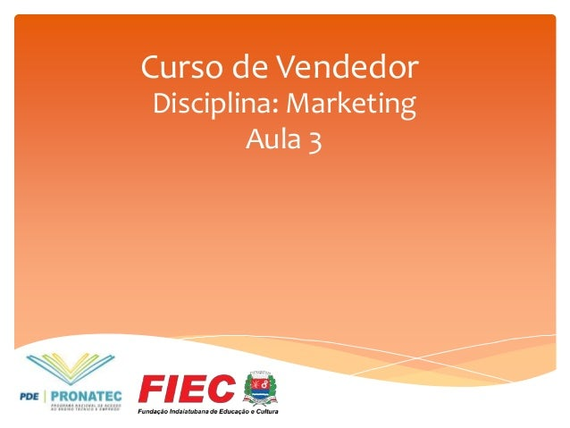 Curso de Vendedor Disciplina: Marketing Aula 3