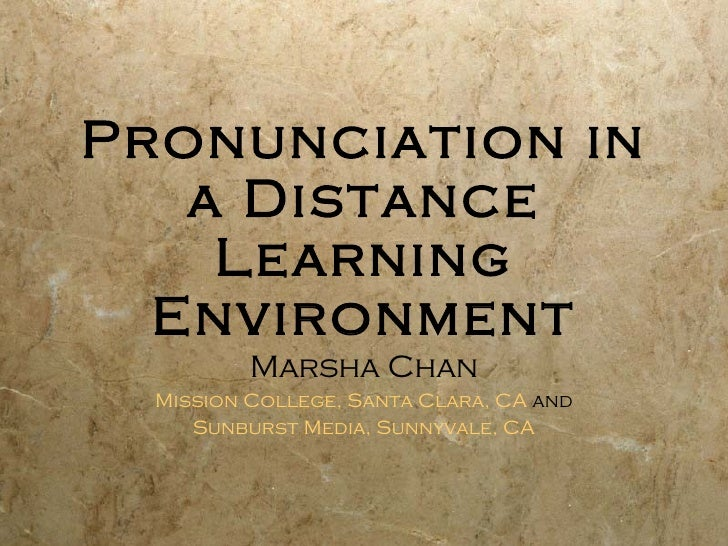 Pronunciation in a Distance Learning Environment Marsha Chan Mission College, Santa Clara,  CA  and Sunburst Media, Sunnyv...
