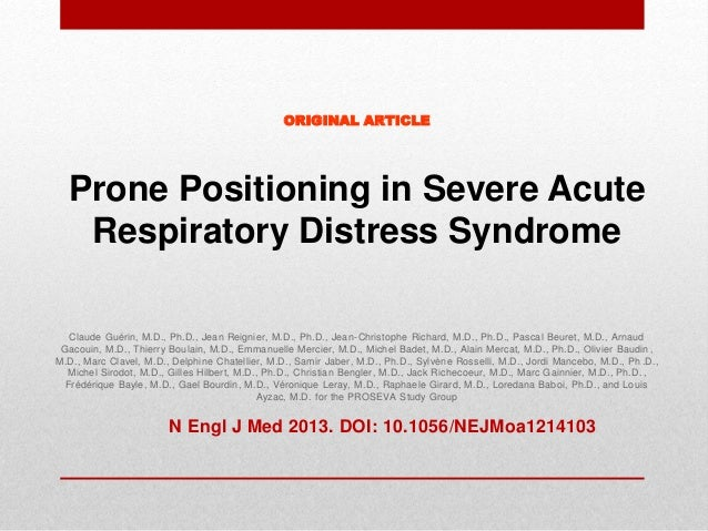 ORIGINAL ARTICLE Prone Positioning in Severe Acute Respiratory Distress Syndrome Claude Guérin, M.D., Ph.D., Jean Reignier...