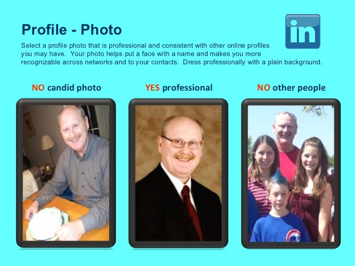 Profile - Photo Select a profile photo that is professional and consistent with other online profiles you may have.  Your ...