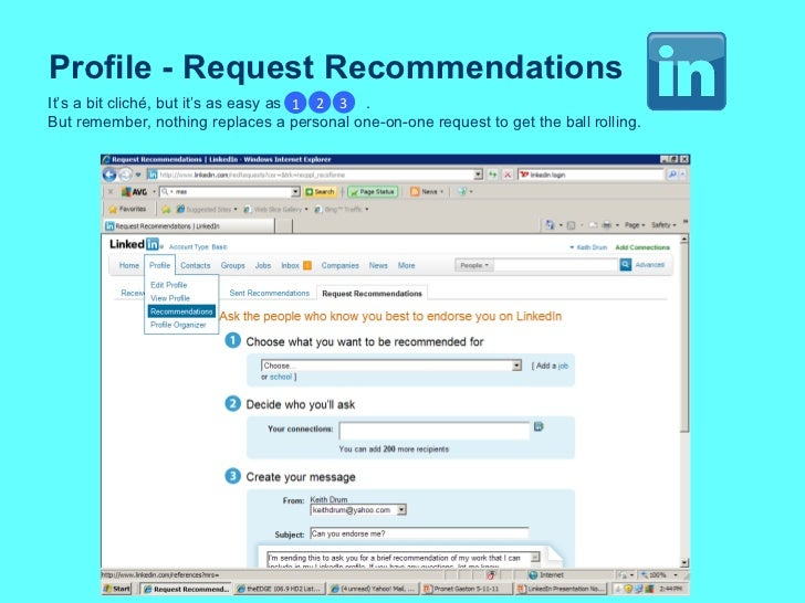 Profile - Request Recommendations It's a bit cliché, but it's as easy as  .  But remember, nothing replaces a personal one...