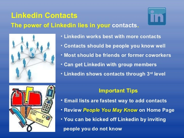 Linkedin Contacts The power of Linkedin lies in your  contacts . <ul><li>Linkedin works best with more contacts </li></ul>...