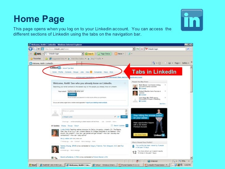 Tabs in LinkedIn Home Page This page opens when you log on to your Linkedin account.  You can access  the different sectio...