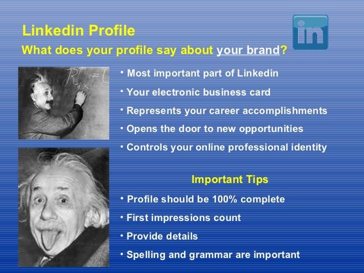 Linkedin Profile What does your profile say about  your brand ? <ul><li>Most important part of Linkedin </li></ul><ul><li>...