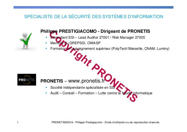 SPÉCIALISTE DE LA SÉCURITÉ DES SYSTÈMES D'INFORMATION Philippe PRESTIGIACOMO - Dirigeant de PRONETIS Consultant SSI – Lead...