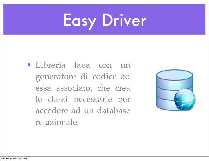 Easy Driver                     • Libreria Java con un                       generatore di codice ad                      ...