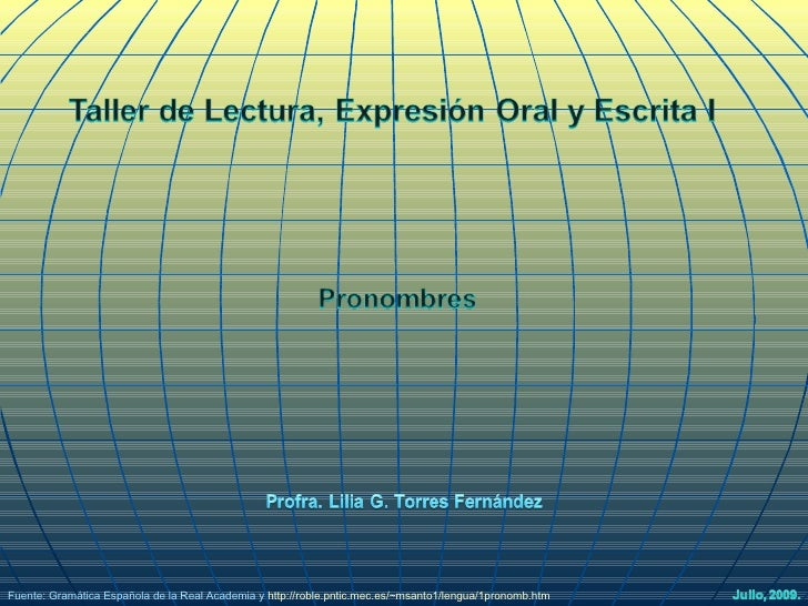 Fuente: Gramática Española de la Real Academia y   http://roble.pntic.mec.es/~msanto1/lengua/1pronomb.htm