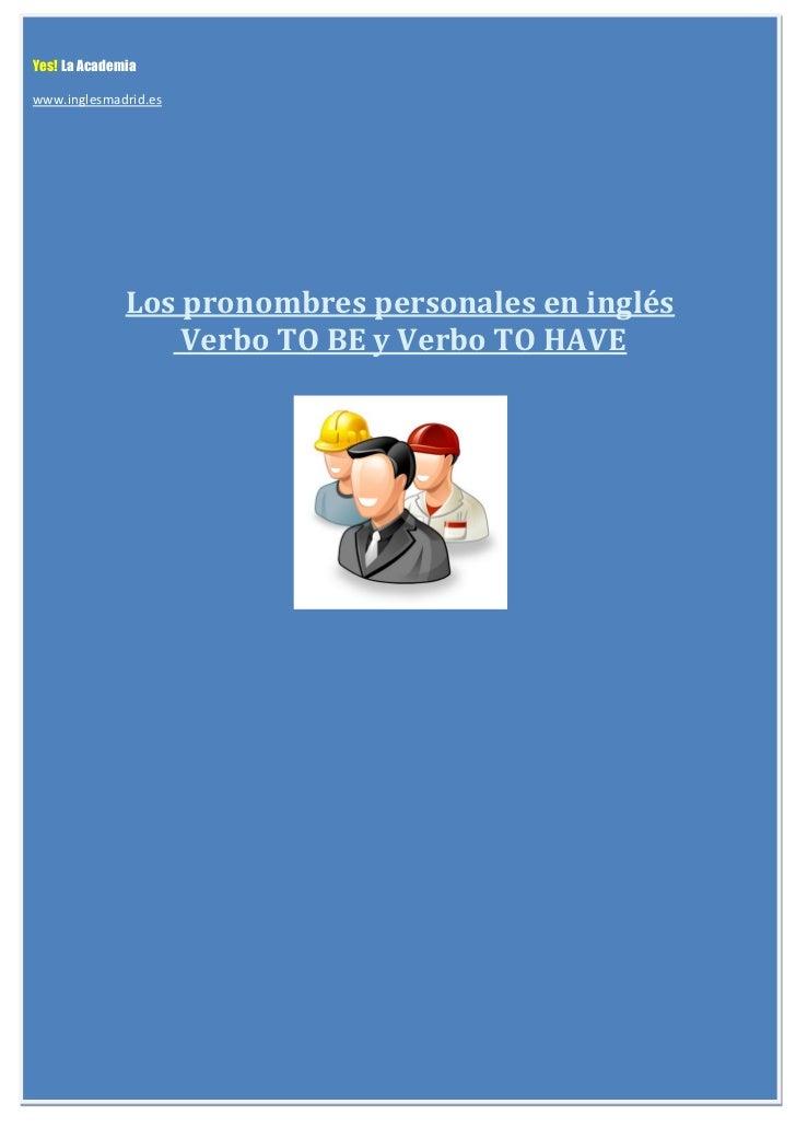 Yes! La Academiawww.inglesmadrid.es              Los pronombres personales en inglés                  Verbo TO BE y Verbo ...