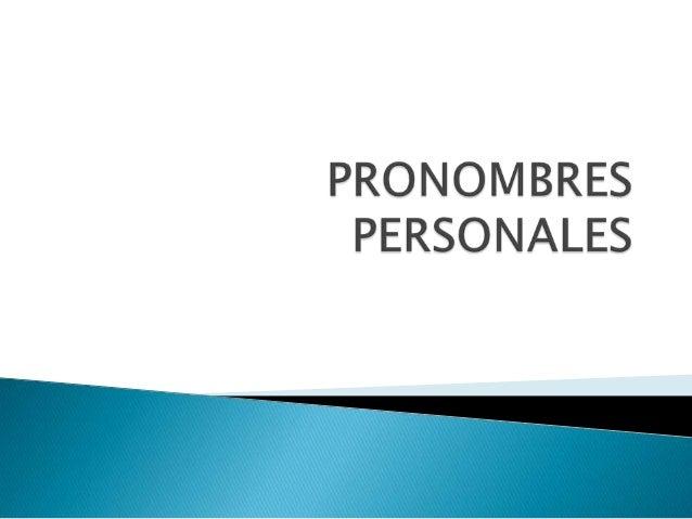 Los pronombres personales sirven para nombrar a los seres u objetos sin utilizar sustantivos. Los pronombres personales pu...