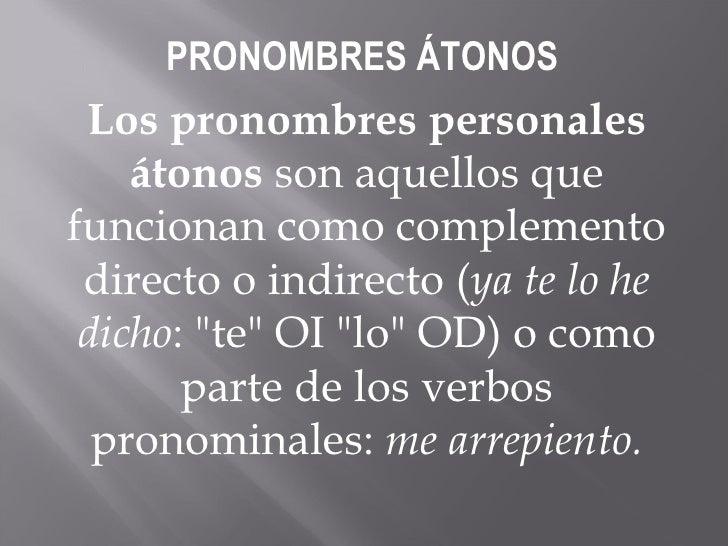PRONOMBRES ÁTONOS  Los pronombres personales átonos  son aquellos que funcionan como complemento directo o indirecto ( ya ...