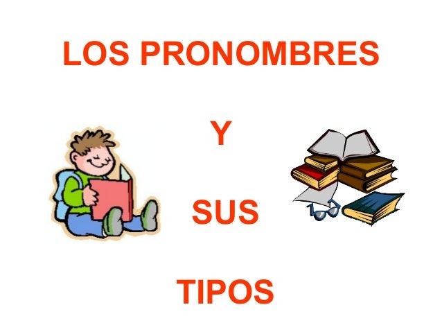 LOS PRONOMBRES      Y     SUS     TIPOS