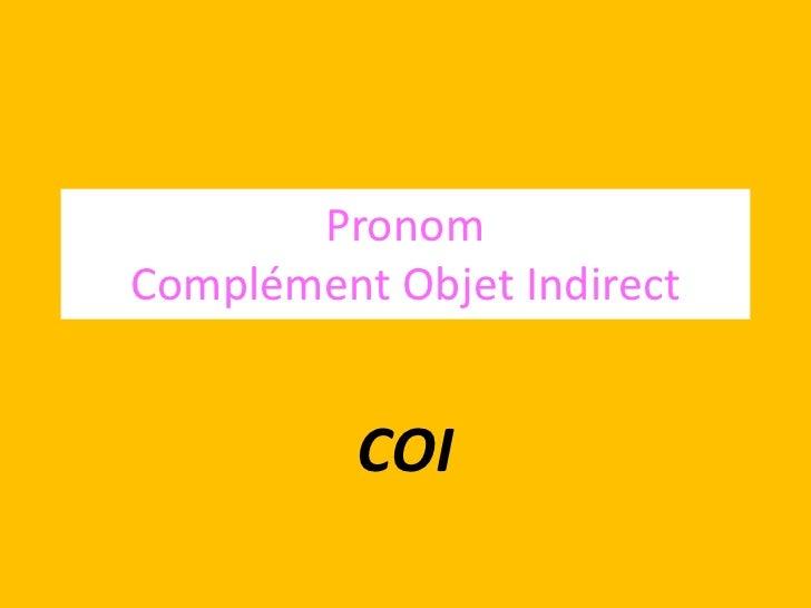 PronomComplément Objet Indirect          COI