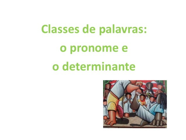 Classes de palavras: o pronome e o determinante