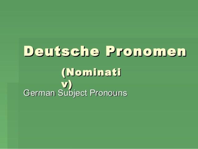 Deutsche Pr onomen (Nominati v)  German Subject Pronouns