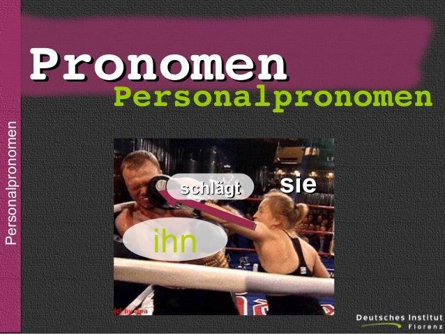 sein  Personalpronomen  Pronomen Personalpronomen schlägt  ihn  sie