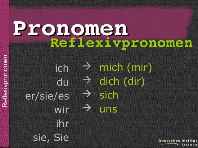 sein  Reflexivpronomen  Pronomen Reflexivpronomen ich du er/sie/es wir ihr sie, Sie       mich (mir) dich (dir) sich u...