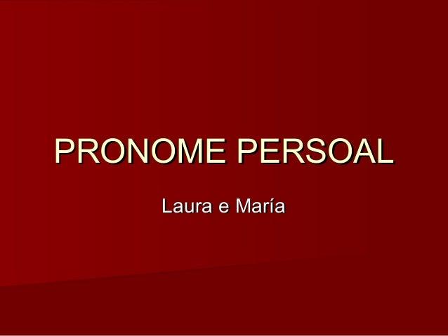 PRONOME PERSOALPRONOME PERSOAL Laura e MaríaLaura e María