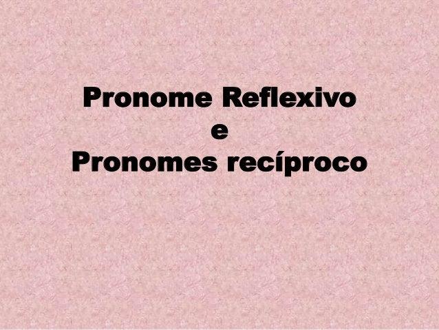 Pronome Reflexivo e Pronomes recíproco