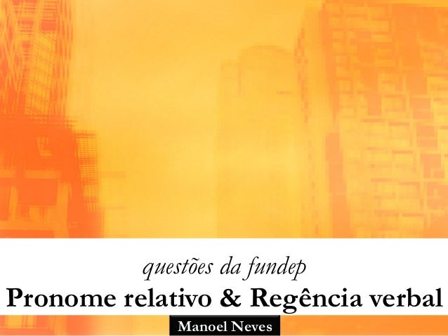 Manoel Neves questões da fundep Pronome relativo & Regência verbal