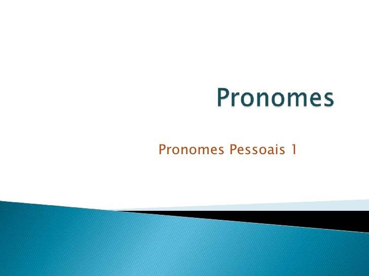 Pronomes<br />Pronomes Pessoais 1<br />