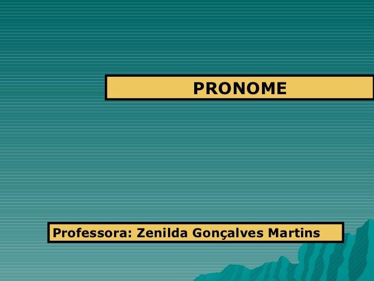 PRONOME Professora: Zenilda Gonçalves Martins