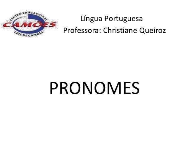 Língua Portuguesa Professora: Christiane QueirozPRONOMES