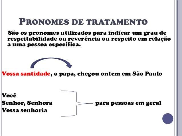 PRONOMES DE TRATAMENTO São os pronomes utilizados para indicar um grau de respeitabilidade ou reverência ou respeito em re...