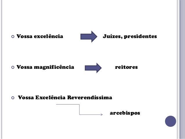   Vossa excelência    Vossa magnificência    Juízes, presidentes  reitores  Vossa Excelência Reverendíssima  arcebispos