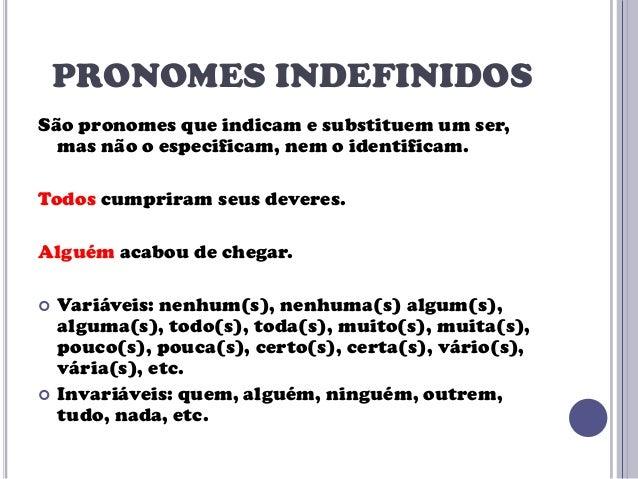 PRONOMES INDEFINIDOS São pronomes que indicam e substituem um ser, mas não o especificam, nem o identificam. Todos cumprir...