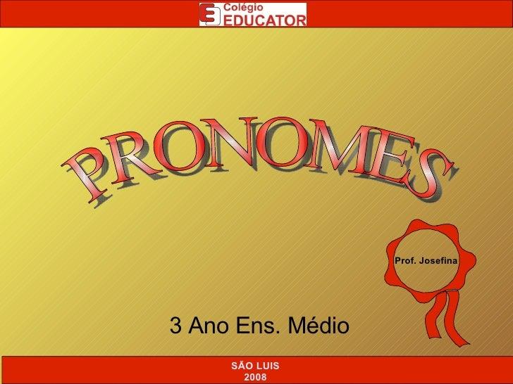 3 Ano Ens. Médio PRONOMES SÃO LUIS 2008 Prof. Josefina