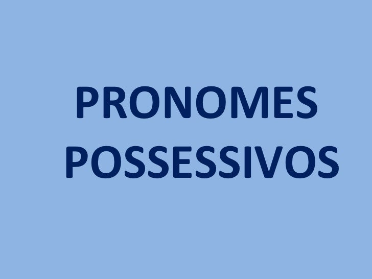 PRONOMES  POSSESSIVOS