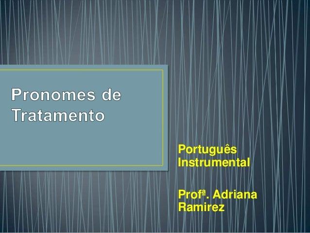 Português  Instrumental  Profª. Adriana  Ramirez
