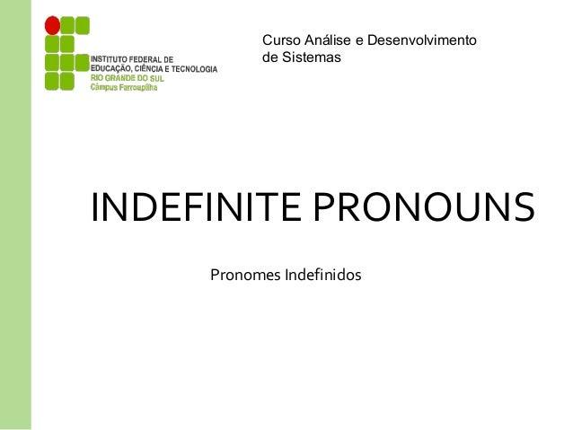 Curso Análise e Desenvolvimento de Sistemas INDEFINITE PRONOUNS Pronomes Indefinidos